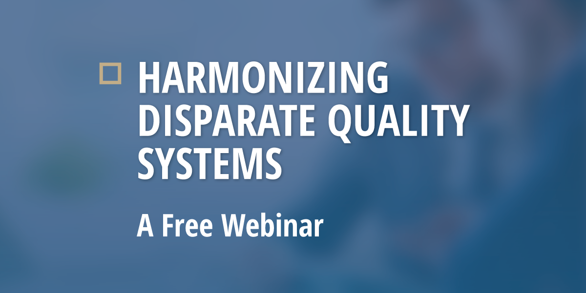 Free Webinar: Harmonizing Disparate Quality Systems